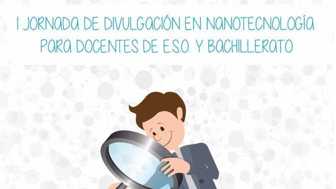 I Jornada de Formación en Nanotecnología para docentes de Secundaria y Bachillerato