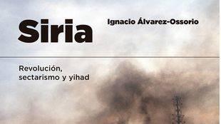 """""""Siria. Revolución, sectarismo y yihad"""" , nuevo libro de Ignacio Álvarez-Ossorio"""