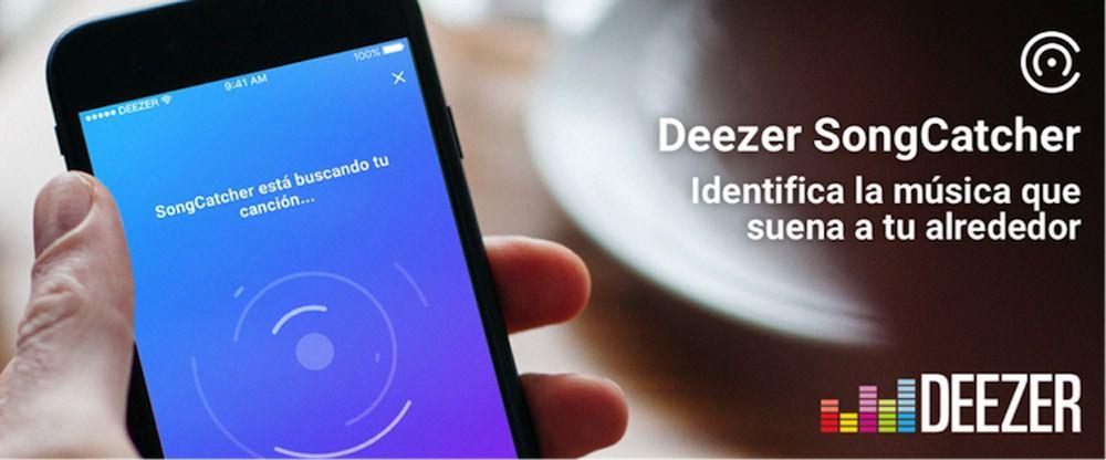 Deezer SongCatcher la app que te acerca la música que más te gusta
